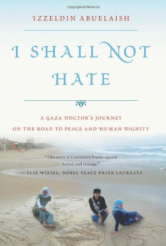 I Shall Not Hate: A Gaza Doctor's Journey on the Road to Peace and Human Dignity ebook