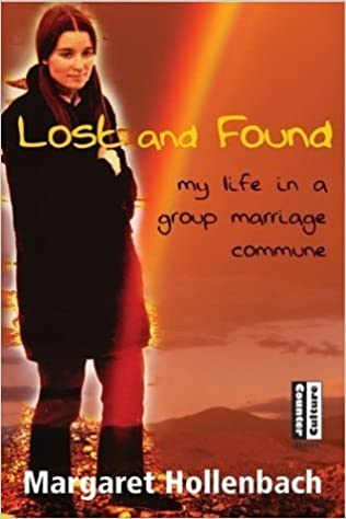 Lost and Found: My Life in a Group Marriage Commune by Margaret Hollenbach