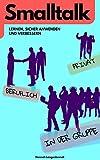 Smalltalk: lernen, sicher anwenden und verbessern. Die einfache Kunst mit etwas Training ein Gespräch zu halten und mit Gesprächskonversation Freunde finden und neue Kontakte knüpfen (German Edition)