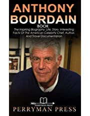 ANTHONY BOURDAIN BOOK: The Inspiring Biography, Life, Story, Interesting Facts Of The American Celebrity Chef, Author, And Travel Documentarian
