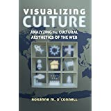Visualizing Culture: Analyzing the Cultural Aesthetics of the Web (Visual Communication) (English and English Edition) by O'Connell, Roxanne M. (2015) Hardcover