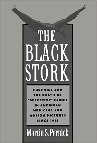 "The Black Stork: Eugenics and the Death of ""Defective"" Babies in American Medicine and Motion Pictures since 1915"