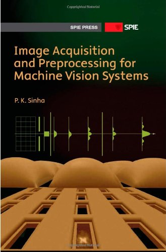 Image Acquisition and Preprocessing for Machine Vision Systems (Press Monograph PM197)