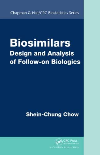 Biosimilars: Design and Analysis of Follow-on Biologics (Chapman & Hall/CRC Biostatistics Series Book 60)