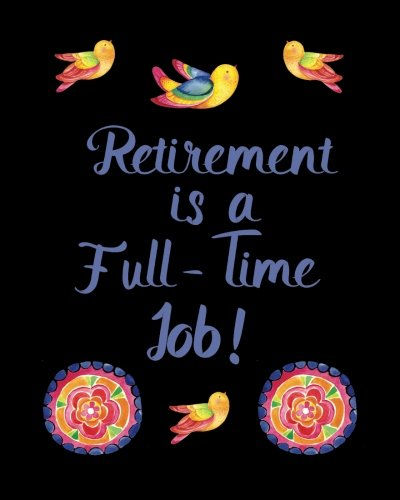 Retirement is a Full-Time Job!: Funny Blank Lined Writing 8 x 10...