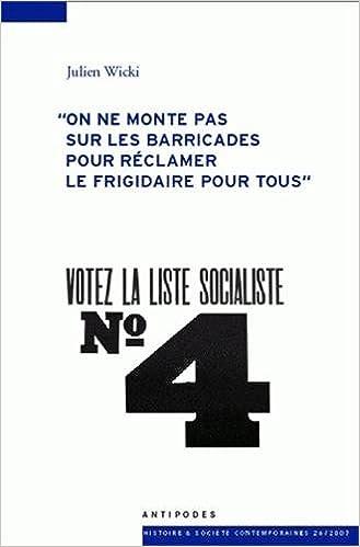 Livre Votez la liste Socialiste N° 4 : On ne monte pas sur les barricades pour réclamer le frigidaire pour tous pdf ebook