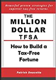 The Million Dollar TFSA: How to Build a Tax-Free Fortune