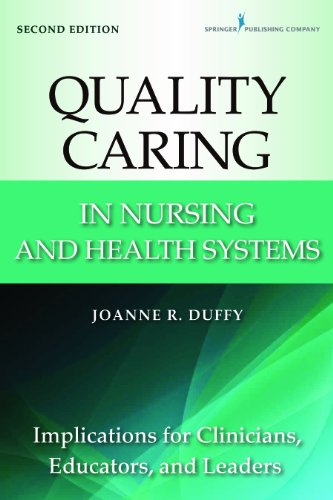Quality Caring in Nursing and Health Systems: Implications for Clinicians, Educators, and Leaders, 2nd Edition (Duffy, Quality Caring in Nursing) Pdf