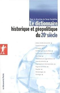 Le dictionnaire historique et géopolitique du 20e siècle par Cordellier
