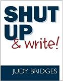 Shut up and Write!, Judy Bridges, 0976474271