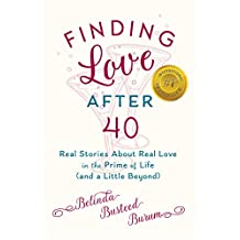 Finding Love After 40: Real Stories About Real Love in the Prime of Life (and a Little Beyond)