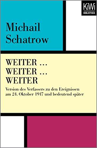 WEITER … WEITER … WEITER: Version des Verfassers zu den Ereignissen am 24. Oktober 1917 und bedeutend später (German Edition)