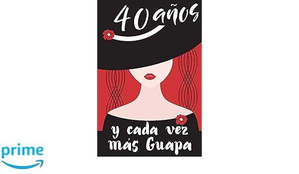 40 Años y Cada Vez Más Guapa: Regalo de Cumpleaños Original ...