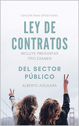 LEY DE CONTRATOS PARA OPOSITORES: INCLUYE PREGUNTAS TIPO EXAMEN por Aguilera Carrasco, Alberto