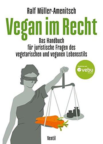 Vegan im Recht: Das Handbuch für juristische Fragen des vegetarischen und veganen Lebensstils (Edition Kochen ohne Knochen)
