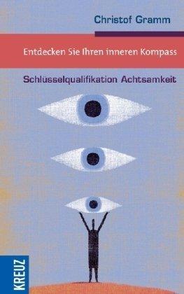 Entdecken Sie Ihren inneren Kompass: Schlüsselqualifikation Achtsamkeit Broschiert – September 2007 Christof Gramm Kreuz Verlag 3783129710 247692
