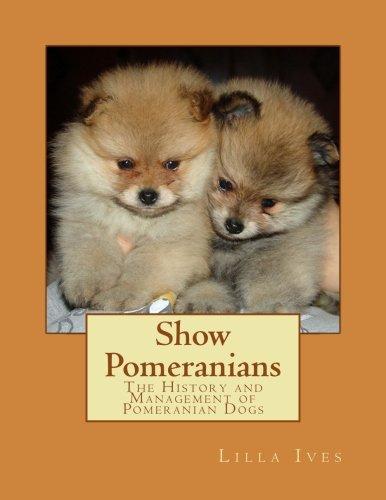 Show Pomeranians: The History and Management of Pomeranian Dogs pdf epub