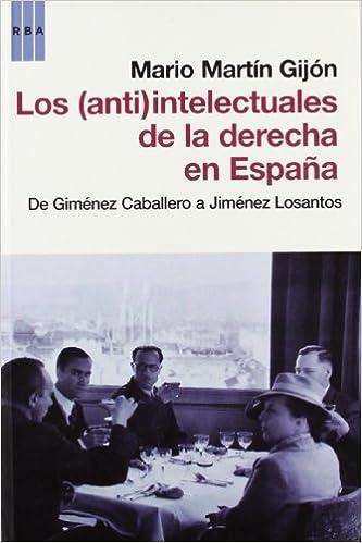 Los anti intelectuales de la derecha en: De Giménez Caballero a Jiménez Losantos ENSAYO Y BIOGRAFIA: Amazon.es: MARTÍN GIJÓN, MARIO: Libros
