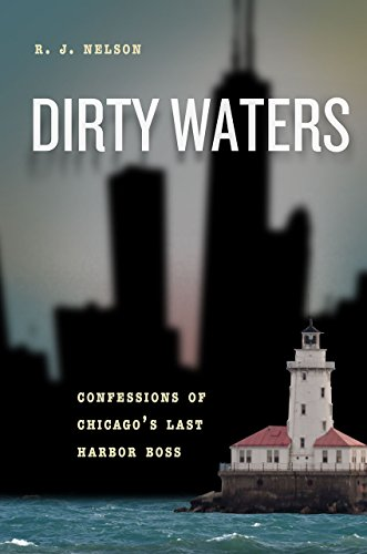 Dirty Waters: Confessions of Chicago's Last Harbor Boss (Chicago Visions and Revisions) [R. J. Nelson] (Tapa Dura)