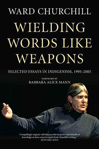 Wielding Words Like Weapons: Selected Essays in Indigenism, 1995-2005
