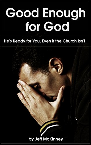 Good Enough for God: He's Ready for You, Even if the Church Isn't