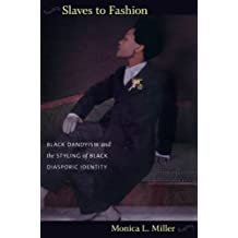 Slaves to Fashion: Black Dandyism and the Styling of Black Diasporic Identity