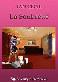 La Soubrette: suivi de Le Scorpion par Ian Cecil