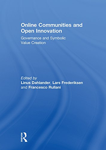 Online Communities and Open Innovation: Governance and Symbolic Value Creation (Routledge Studies in Industry and Innovation)