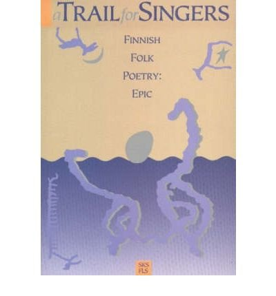 A Trail For Singers: Finnish Folk Poetry: Epic