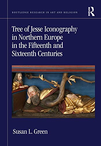 Tree of Jesse Iconography in Northern Europe in the Fifteenth and Sixteenth Centuries (Routledge Research in Art and Religion) por Susan L. Green