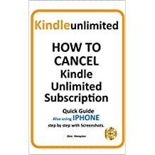 KINDLE UNLIMITED: HOW TO CANCEL KINDLE UNLIMITED SUBSCRIPTION. DELETE UNLIMITED: QUICK GUIDE |also using IPHONE| : STEP BY STEP WITH SCREENSHOTS (HELP Series Book 1)