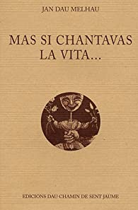 Mas si chantavas la vita... : Edition bilingue français-occitan par Jan Dau Melhau