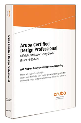 Aruba Certified Design Professional: Official Certification Study Guide (  HPE6-A47)