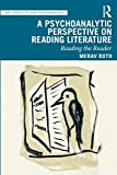 A Psychoanalytic Perspective on Reading Literature (Art, Creativity, and Psychoanalysis Book Series)