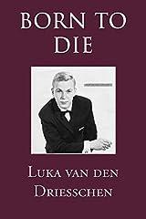 Born to Die: (PAPERBACK EDITION) by Luka van den Driesschen (2015-12-17) Paperback