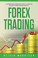 Forex Trading: A Comprehensive beginner's guide to learn the realms of Forex trading from A-Z Front Cover