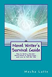 Novel Writer's Survival Guide: How to Write a 50,000-Word Novel in Thirty Days... and Live to Tell the Tale