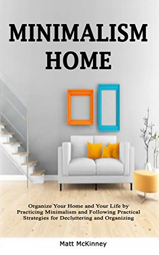 Pdf Home Minimalism Home: Organize Your Home and Your Life by Practicing Minimalism and Following Practical Strategies for Decluttering and Organizing