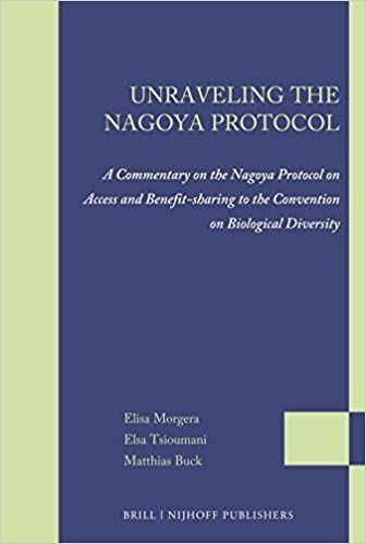 Unraveling the Nagoya Protocol: A Commentary on the Nagoya Protocol on Access and Benefit-Sharing to the Convention on Biological Diversity (Legal Studies on Access and Benefit-Sharing) by Morgera, Elisa, Tsioumani, Elsa, Buck, Matthias (2014)