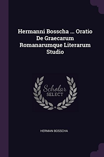 Hermanni Bosscha ... Oratio De Graecarum Romanarumque Literarum Studio