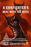 A Gunfighter's Deal With The Devil: A Standalone Western (The Good, The Bad And The Strange Western Series) Book 1