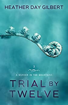 Trial by Twelve (A Murder in the Mountains Book 2) by [Gilbert, Heather Day]