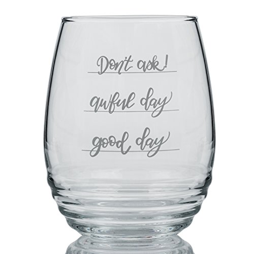 Funny Stemless Wine Glass 17 oz Good day Awful day Don't Ask! Humorous Gift Idea For That Special Someone Novelty Present For Him or Her
