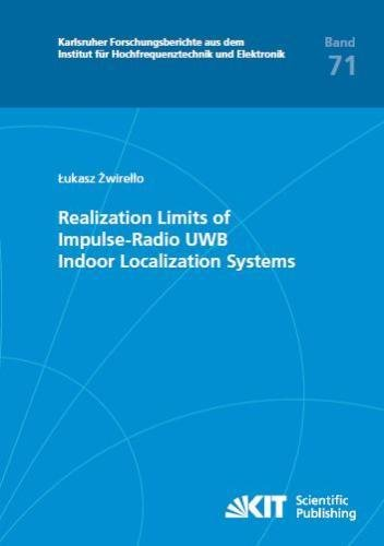 Realization Limits Of Impulse Radio Uwb Indoor Localization Systems  Karlsruher Forschungsberichte Aus Dem Institut Fuer Hochfrequenztechnik Und Elektronik   Volume 71