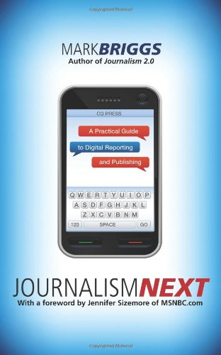 Journalism Next: A Practical Guide to Digital Reporting...