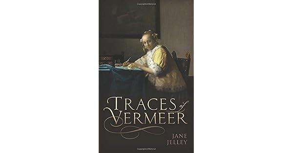Amazon.com: Traces of Vermeer (9780198789727): Jane Jelley ...
