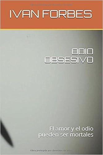 ODIO OBSESIVO: El amor y el odio pueden ser mortales: Amazon.es: IVAN FORBES: Libros