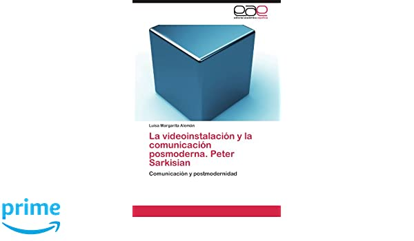 La Videoinstalacion y La Comunicacion Posmoderna. Peter Sarkisian: Amazon.es: Luisa Margarita Alem N., Luisa Margarita Aleman: Libros