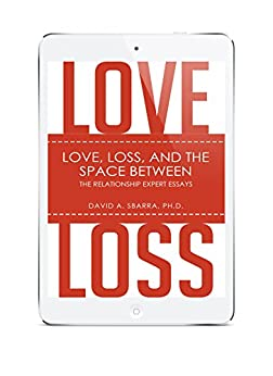 Love, Loss, and the Space Between: The Relationship Expert Essays by [Sbarra, David A.]