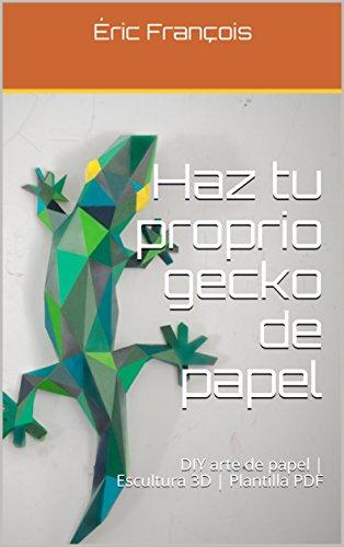 Haz tu proprio gecko de papel: DIY arte de papel | Escultura ...